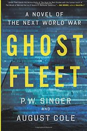Ghost Fleet : A Novel of the Next World War - Singer, P. W.