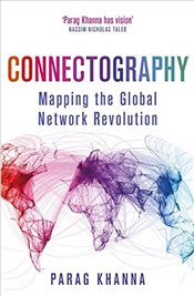 Connectography : Mapping the Global Network Revolution - Khanna, Parag