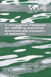 Philosophical Framework for Rethinking Theoretical Economics and Philosophy of Economics - Marques, Gustavo