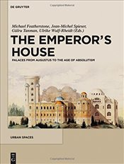Emperors House : Palaces from Augustus to the Age of Absolutism (Urban Spaces) - Featherstone, Michael