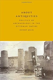 About Antiquities : Politics of Archaeology in the Ottoman - Çelik, Zeynep