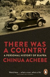 There Was a Country : A Personal History of Biafra - Achebe, Chinua