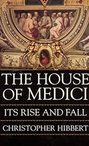 House of Medici : Its Rise and Fall - Hibbert, Christopher