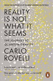 Reality Is Not What It Seems: The Journey to Quantum Gravity - Rovelli, Carlo