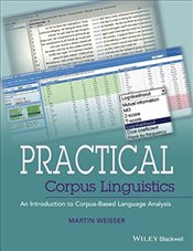 Practical Corpus Linguistics : An Introduction to Corpus-Based Language Analysis - Weisser, Martin