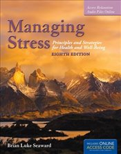 Managing Stress 8e with Online Access Code : Principles and Strategies for Health and Well-Being - Seaward, Brian Luke
