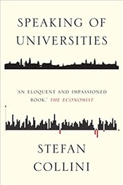 Speaking of Universities : Arguments for a Better Future - Collini, Stefan