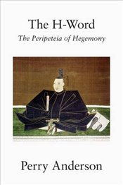 H-Word : The Peripeteia of Hegemony - Anderson, Perry