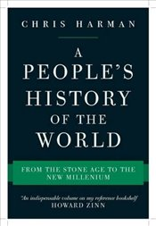 Peoples History of the World : From the Stone Age to the New Millennium - Harman, Chris