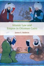 Islamic Law and Empire in Ottoman Cairo - Baldwin, James