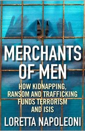 Merchants of Men : How Kidnapping, Ransom and Trafficking Funds Terrorism and ISIS - Napoleoni, Loretta