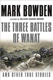 Three Battles of Wanat : And Other True Stories - Bowden, Mark