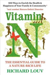 Vitamin N: The Essential Guide to a Nature-Rich Life - Louv, Richard