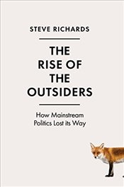 Rise of the Outsiders : How the Anti-Establishment is on the March - Richards, Steve