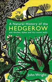 Natural History of the Hedgerow : and Ditches, Dykes and Dry Stone Walls - Wright, John