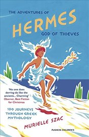 Adventures of Hermes, God of Thieves: 100 Journeys through Greek Mythology - Szac, Murielle