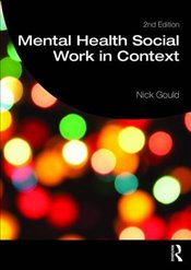 Mental Health Social Work in Context - Gould, Nick