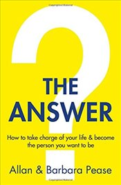 Answer : How to Take Charge of Your Life & Become the Person You Want to be - Pease, Barbara