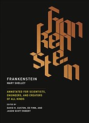 Frankenstein : Annotated for Scientists, Engineers and Creators of All Kinds - Shelley, Mary