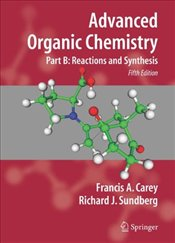 Advanced Organic Chemistry: Part B: Reaction and Synthesis: Reaction and Synthesis Pt. B - Carey, Francis A.