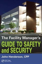 Facility Managers Guide to Safety and Security - Henderson, John W.