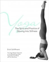 Yoga : The Spirit and Practice of Moving into Stillness - Schiffmann, Erich