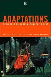 Adaptations : From Text to Screen Screen to Text - Cartmell, Deborah