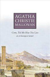 Come, Tell Me How You Live : Archaeological Memoir - Christie, Agatha