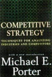 Competitive Strategy : Techniques for Analyzing - Porter, Michael E.