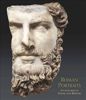 Roman Portraits : Stone and Bronze Sculptures in the Metropolitan Museum of Art - Zanker, Paul