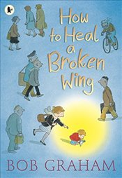 How to Heal a Broken Wing - Graham, Bob