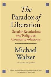 Paradox of Liberation : Secular Revolutions and Religious Counterrevolutions  - Walzer, Michael