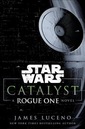 Catalyst : Star Wars Rogue One Novel - Luceno, James