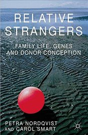 Relative Strangers : Family Life, Genes and Donor Conception  - Nordqvist, Petra