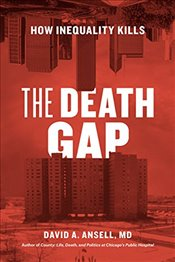 Death Gap : How Inequality Kills - Ansell, David A.