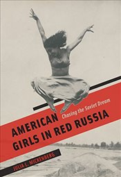 American Girls in Red Russia : Chasing the Soviet Dream - Mickenberg, Julia L.