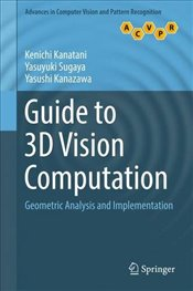 Guide to 3D Vision Computation: Geometric Analysis and Implementation (Advances in Computer Vision a - Kanatani, Kenichi