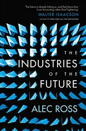 Industries of the Future - Ross, Alec