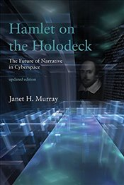 Hamlet on the Holodeck : The Future of Narrative in Cyberspace - Murray, Janet H.