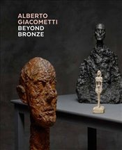 Alberto Giacometti : Beyond Bronze : Masterworks in Plaster and Other Materials - Kunsthaus, Zürich