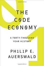 Code Economy : A Forty-Thousand Year History - Auerswald, Philip