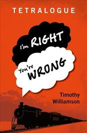 Tetralogue : Im Right, Youre Wrong - Williamson, Timothy