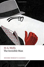 Invisible Man : A Grotesque Romance Oxford Worlds Classics - Wells, H. G.