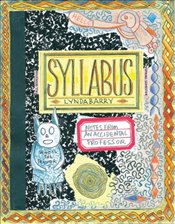 Syllabus : Notes from an Accidental Professor - Barry, Lynda