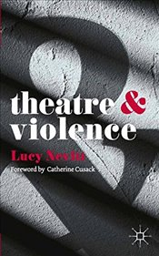 Theatre and Violence - Nevitt, Lucy