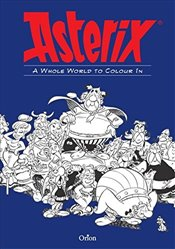 Whole World to Colour In : An Asterix Colouring Book -