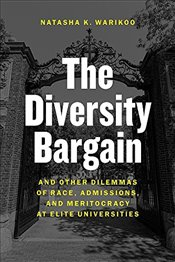 Diversity Bargain : And Other Dilemmas of Race, Admissions, and Meritocracy at Elite Universities - Warikoo, Natasha K.