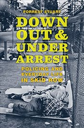 Down, Out, and Under Arrest : Policing and Everyday Life in Skid Row - Stuart, Forrest