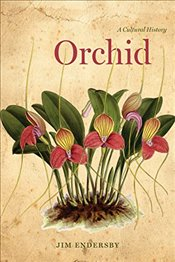 Orchid : A Cultural History - Endersby, Jim