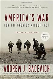Americas War for the Greater Middle East : A Military History - Bacevich, Andrew J.